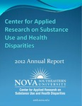 2012 Annual Report by Center for Applied Research on Substance Use and Health Disparities