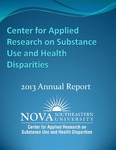 2013 Annual Report by Center for Applied Research on Substance Use and Health Disparities