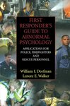 First Responder's Guide to Abnormal Psychology: Applications for police, firefighters, and rescue personnel