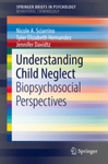 Understanding Child Neglect: Biopsychosocial Perspectives