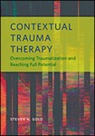 Contextual Trauma Therapy: Overcoming Traumatization and Reaching Full Potential by Steven N. Gold