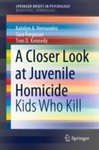 A Closer Look at Juvenile Homicide: Kids Who Kill