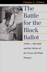 The Battle for the Black Ballot: Smith v. Allwright and the Defeat of the Texas All White Primary