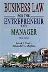 Business Law for the Entrepreneur and Manager by Bahaudin G. Mujtaba and Frank J. Cavico