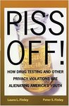 Piss Off! How Drug Testing and Other Privacy Violations Are Alienating America's Youth