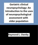 Geriatric clinical neuropsychology: An introduction to the uses of neuropsychological assessment with older population