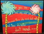 Be who you are and say what you feel, because those who mind don't matter and those who matter don't mind by Wendy Ballenger
