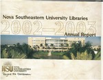 Nova Southeastern University Libraries Annual Report 2002-2003 by Nova Southeastern University