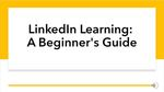 LinkedIn Learning: A Beginner's Guide (Library 101) by Lisa Ellis