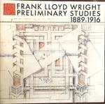 Frank Lloyd Wright Preliminary Studies 1889-1916