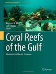 Coral Reefs of the Gulf: Adaptation to Climatic Extremes in the World's Hottest Sea by Bernhard Riegl and Samuel J. Purkis