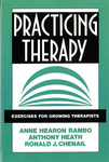 Practicing Therapy: Exercises for Growing Therapists by Anne H. Rambo, Anthony Heath, and Ronald J. Chenail