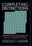Completing Distinctions: Interweaving the Ideas of Gregory Bateson and Taoism into a Unique Approach to Therapy by Douglas G. Flemons