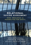 Relational Suicide Assessment: Risks, Resources, and Possibilities for Safety by Douglas G. Flemons and Leonard M. Gralnik