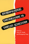 Anthropological Contributions to Conflict Resolution by Alvin W. Wolfe and Honggang Yang