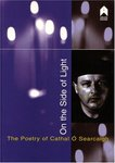 On the Side of Light: The Poetry of Cathal O Searcaigh by James E. Doan and Frank Sewell