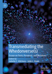 Transmediating the Whedonverse(s): Essays on Texts, Paratexts, and Metatexts by Juliette Cross Kitchens and Julie L. Hawk