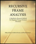 RECURSIVE FRAME ANALYSIS: A Qualitative Research Method for Mapping Change-Oriented Discourse by Hillary Keeney, Bradford Keeney, and Ronald Chenail